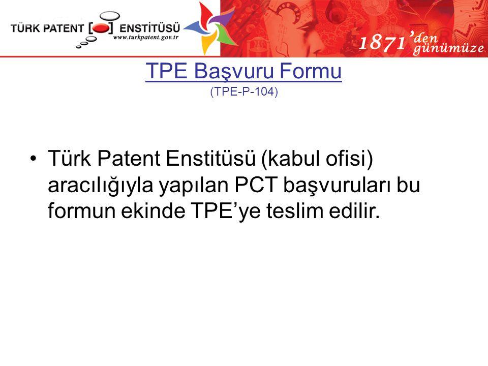 TPE Başvuru Formu (TPE-P-104) •Türk Patent Enstitüsü (kabul ofisi) aracılığıyla yapılan PCT başvuruları bu formun ekinde TPE'ye teslim edilir.