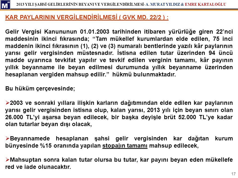 2013 YILI ŞAHSİ GELİRLERİNİN BEYANI VE VERGİLENDİRİLMESİ- A. MURAT YILDIZ & EMRE KARTALOĞLU 17 KAR PAYLARININ VERGİLENDİRİLMESİ ( GVK MD. 22/2 ) : Gel