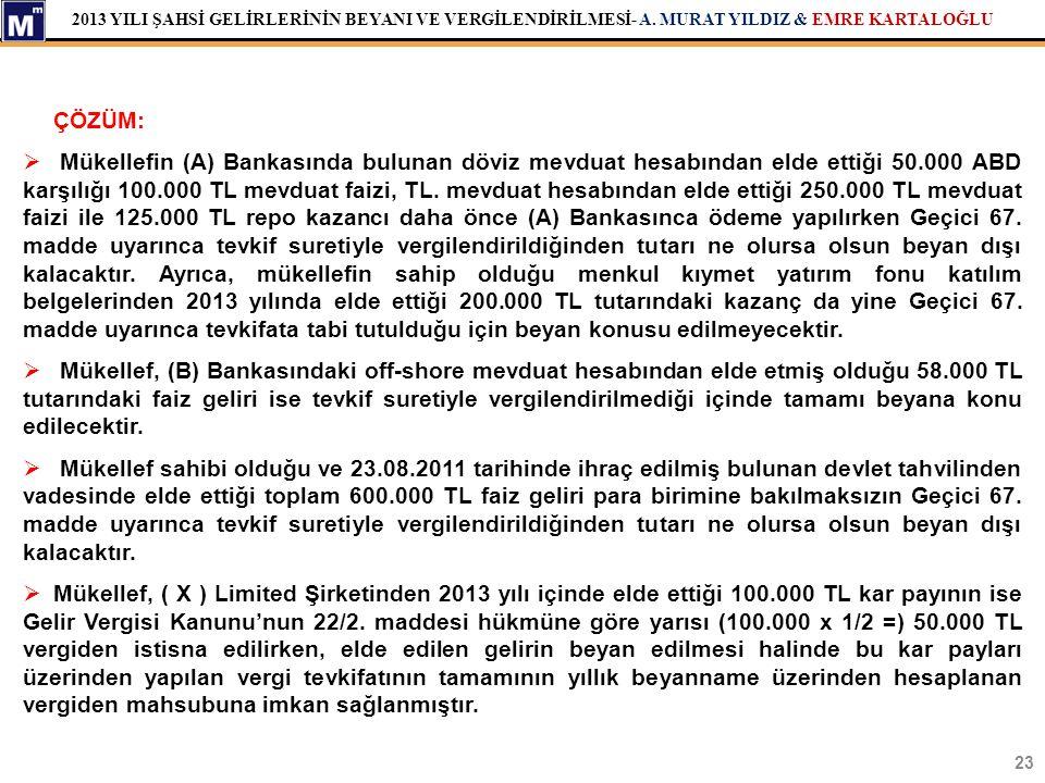 2013 YILI ŞAHSİ GELİRLERİNİN BEYANI VE VERGİLENDİRİLMESİ- A. MURAT YILDIZ & EMRE KARTALOĞLU 23 ÇÖZÜM:  Mükellefin (A) Bankasında bulunan döviz mevdua