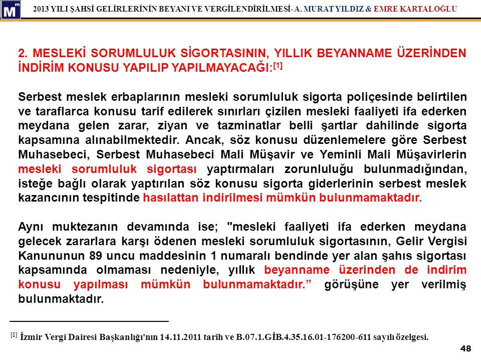 2013 YILI ŞAHSİ GELİRLERİNİN BEYANI VE VERGİLENDİRİLMESİ- A. MURAT YILDIZ & EMRE KARTALOĞLU 48 2. MESLEKİ SORUMLULUK SİGORTASININ, YILLIK BEYANNAME ÜZ