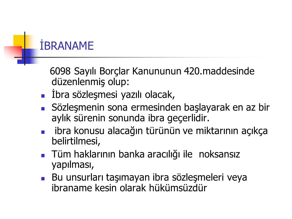 İBRANAME 6098 Sayılı Borçlar Kanununun 420.maddesinde düzenlenmiş olup:  İbra sözleşmesi yazılı olacak,  Sözleşmenin sona ermesinden başlayarak en a