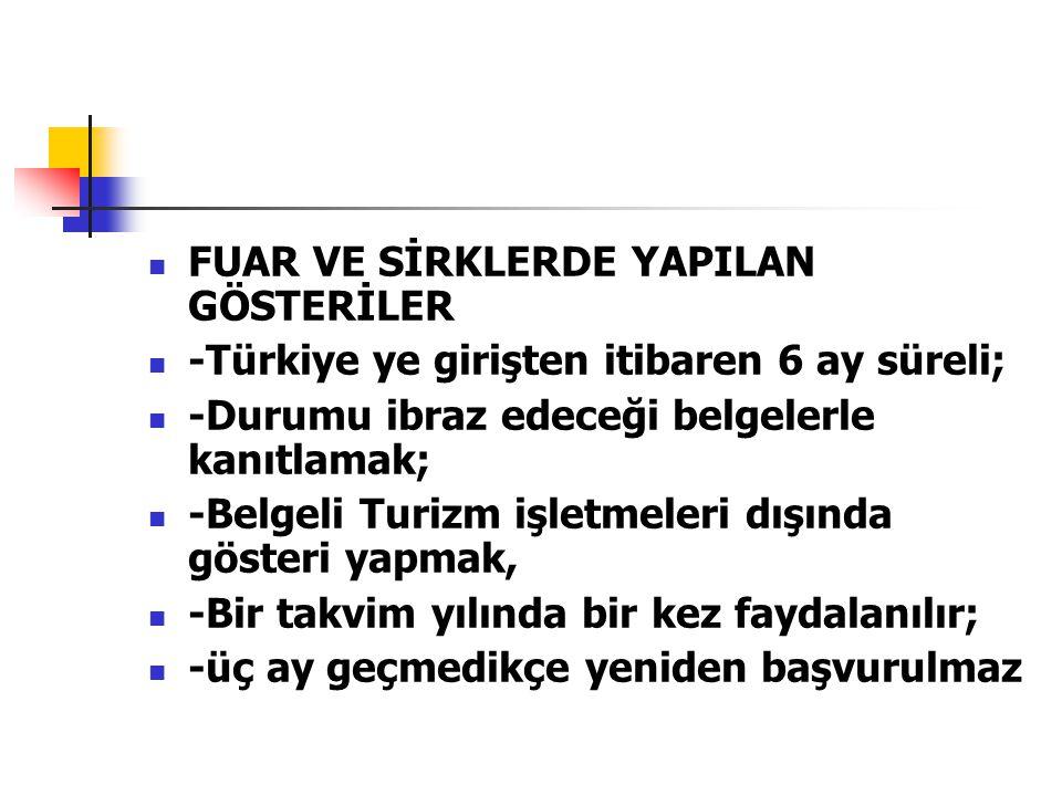  FUAR VE SİRKLERDE YAPILAN GÖSTERİLER  -Türkiye ye girişten itibaren 6 ay süreli;  -Durumu ibraz edeceği belgelerle kanıtlamak;  -Belgeli Turizm i