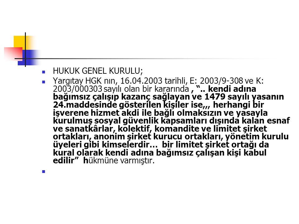 """ HUKUK GENEL KURULU;  Yargıtay HGK nın, 16.04.2003 tarihli, E: 2003/9-308 ve K: 2003/000303 sayılı olan bir kararında, """".. kendi adına bağımsız çalı"""