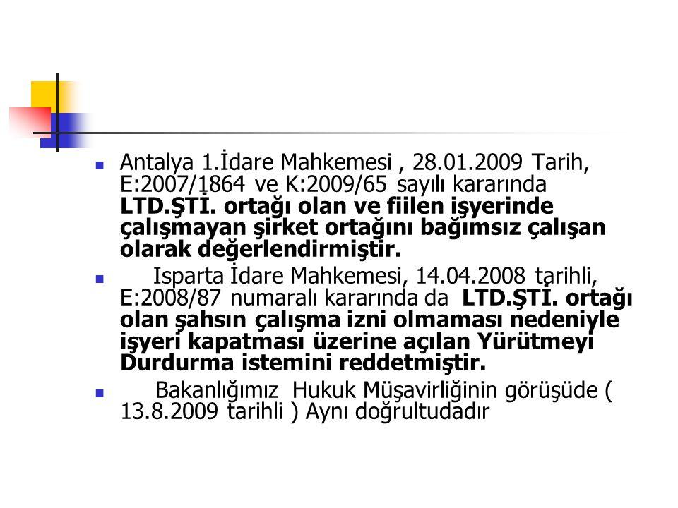  Antalya 1.İdare Mahkemesi, 28.01.2009 Tarih, E:2007/1864 ve K:2009/65 sayılı kararında LTD.ŞTİ. ortağı olan ve fiilen işyerinde çalışmayan şirket or
