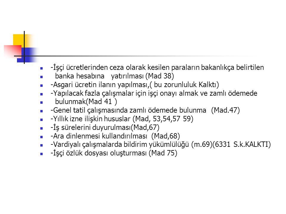  -İşçi ücretlerinden ceza olarak kesilen paraların bakanlıkça belirtilen  banka hesabına yatırılması (Mad 38)  -Asgari ücretin ilanın yapılması,( b