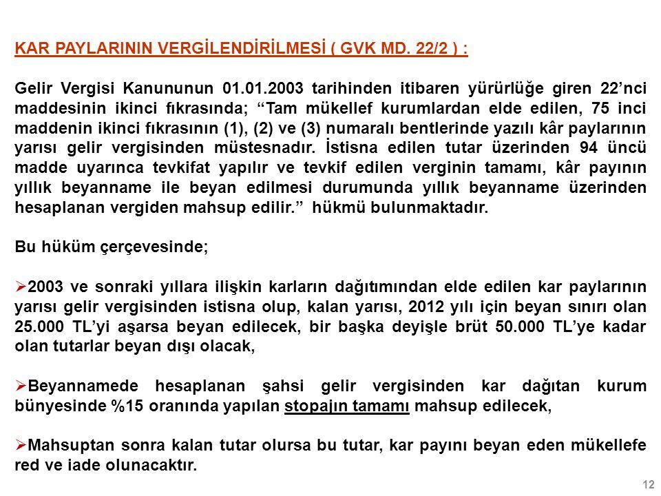 12 KAR PAYLARININ VERGİLENDİRİLMESİ ( GVK MD. 22/2 ) : Gelir Vergisi Kanununun 01.01.2003 tarihinden itibaren yürürlüğe giren 22'nci maddesinin ikinci