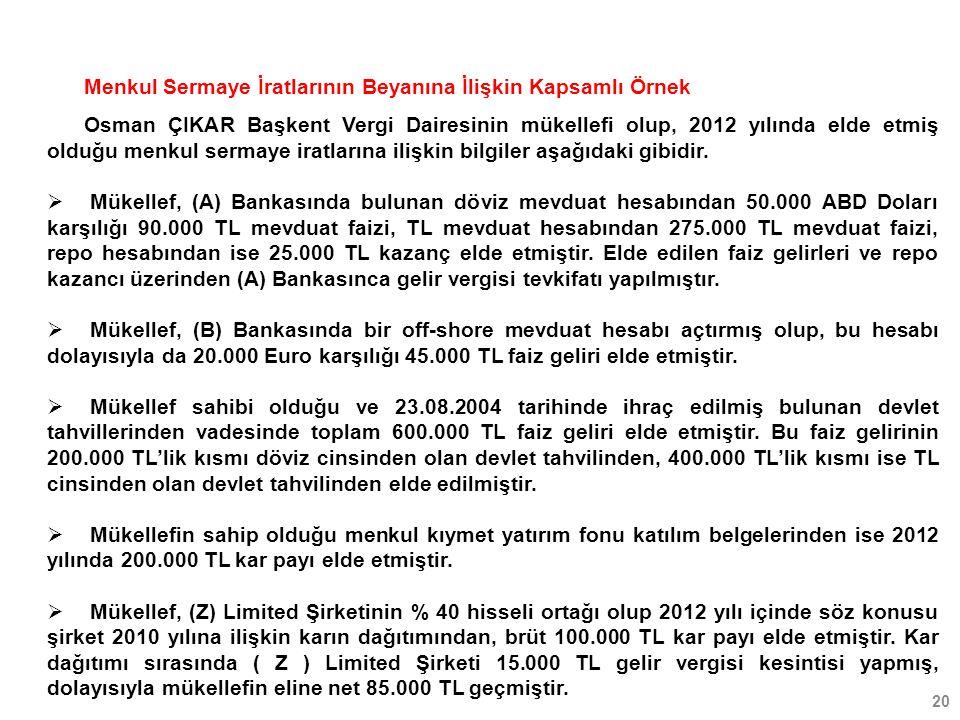 20 Menkul Sermaye İratlarının Beyanına İlişkin Kapsamlı Örnek Osman ÇIKAR Başkent Vergi Dairesinin mükellefi olup, 2012 yılında elde etmiş olduğu menk