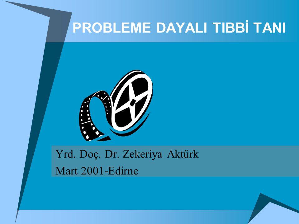 PROBLEME DAYALI TIBBİ TANI Yrd. Doç. Dr. Zekeriya Aktürk Mart 2001-Edirne