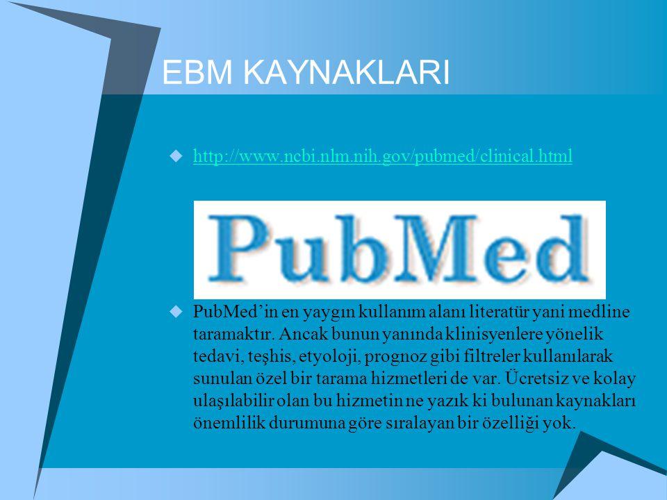 EBM KAYNAKLARI  http://www.ncbi.nlm.nih.gov/pubmed/clinical.html http://www.ncbi.nlm.nih.gov/pubmed/clinical.html  PubMed'in en yaygın kullanım alan