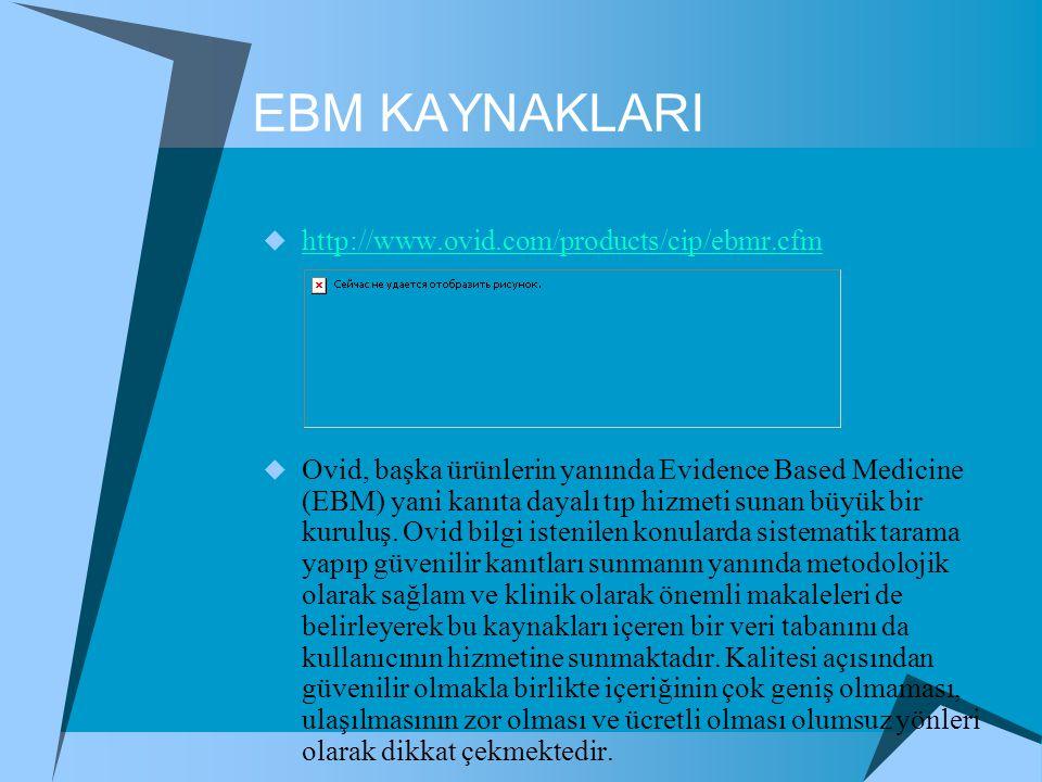 EBM KAYNAKLARI  http://www.ovid.com/products/cip/ebmr.cfm http://www.ovid.com/products/cip/ebmr.cfm  Ovid, başka ürünlerin yanında Evidence Based Me