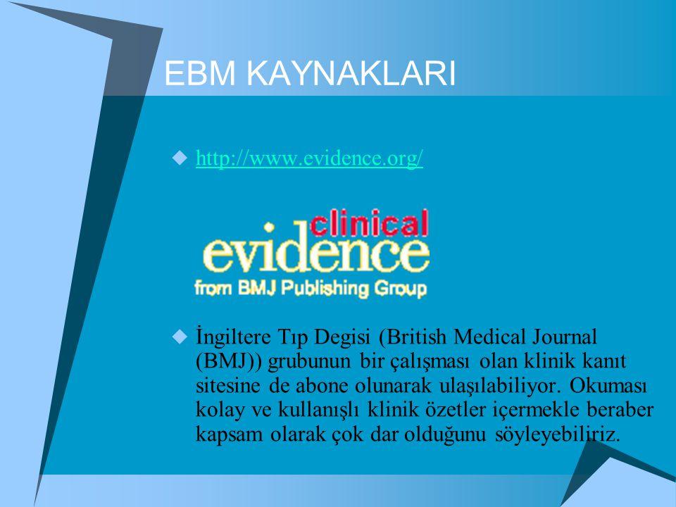 EBM KAYNAKLARI  http://www.evidence.org/ http://www.evidence.org/  İngiltere Tıp Degisi (British Medical Journal (BMJ)) grubunun bir çalışması olan