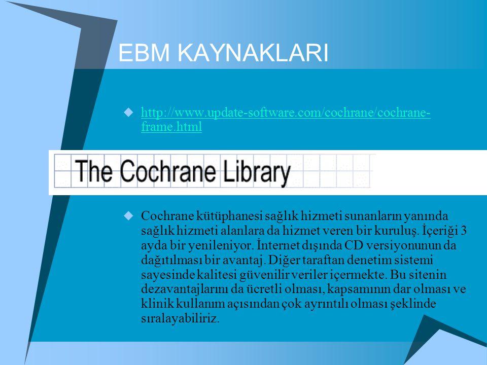EBM KAYNAKLARI  http://www.update-software.com/cochrane/cochrane- frame.html http://www.update-software.com/cochrane/cochrane- frame.html  Cochrane