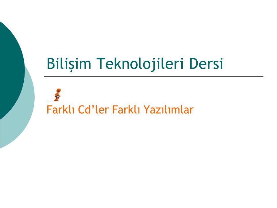 Bilişim Teknolojileri Dersi Farklı Cd'ler Farklı Yazılımlar