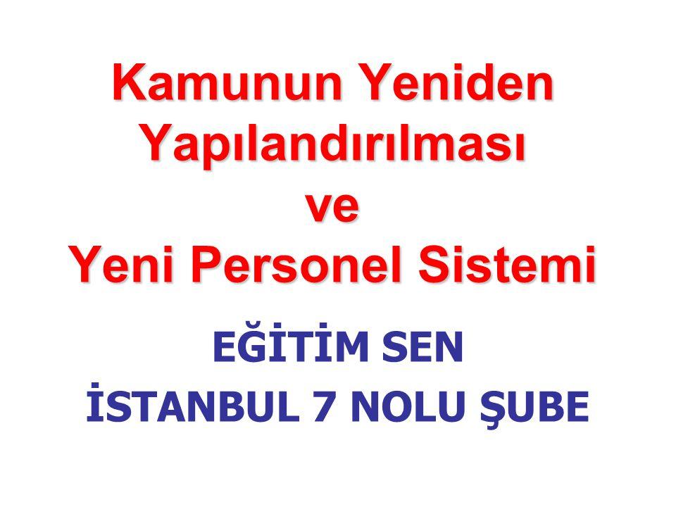Kamunun Yeniden Yapılandırılması ve Yeni Personel Sistemi EĞİTİM SEN İSTANBUL 7 NOLU ŞUBE