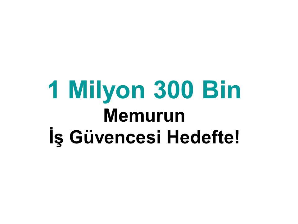 1 Milyon 300 Bin Memurun İş Güvencesi Hedefte!