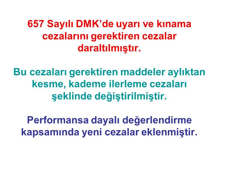 657 Sayılı DMK'de uyarı ve kınama cezalarını gerektiren cezalar daraltılmıştır. Bu cezaları gerektiren maddeler aylıktan kesme, kademe ilerleme cezala