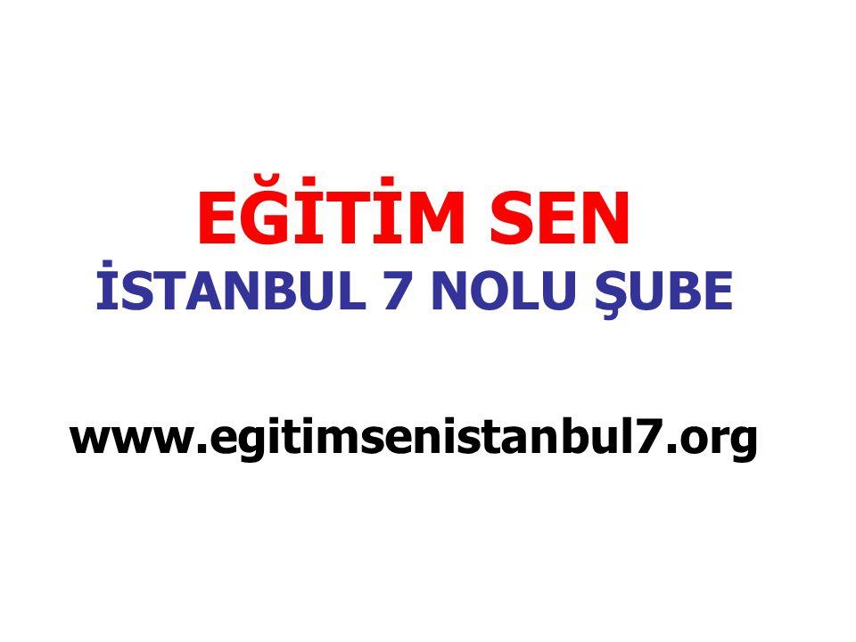 EĞİTİM SEN İSTANBUL 7 NOLU ŞUBE www.egitimsenistanbul7.org