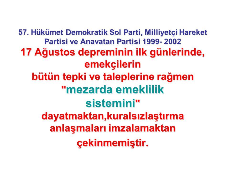 57. Hükümet Demokratik Sol Parti, Milliyetçi Hareket Partisi ve Anavatan Partisi 1999- 2002 17 Ağustos depreminin ilk günlerinde, emekçilerin bütün te