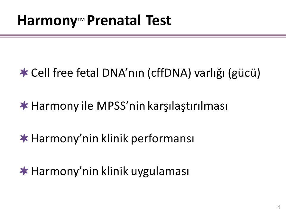 Harmony TM Prenatal Test 4 Cell free fetal DNA'nın (cffDNA) varlığı (gücü) Harmony ile MPSS'nin karşılaştırılması Harmony'nin klinik performansı Harmo