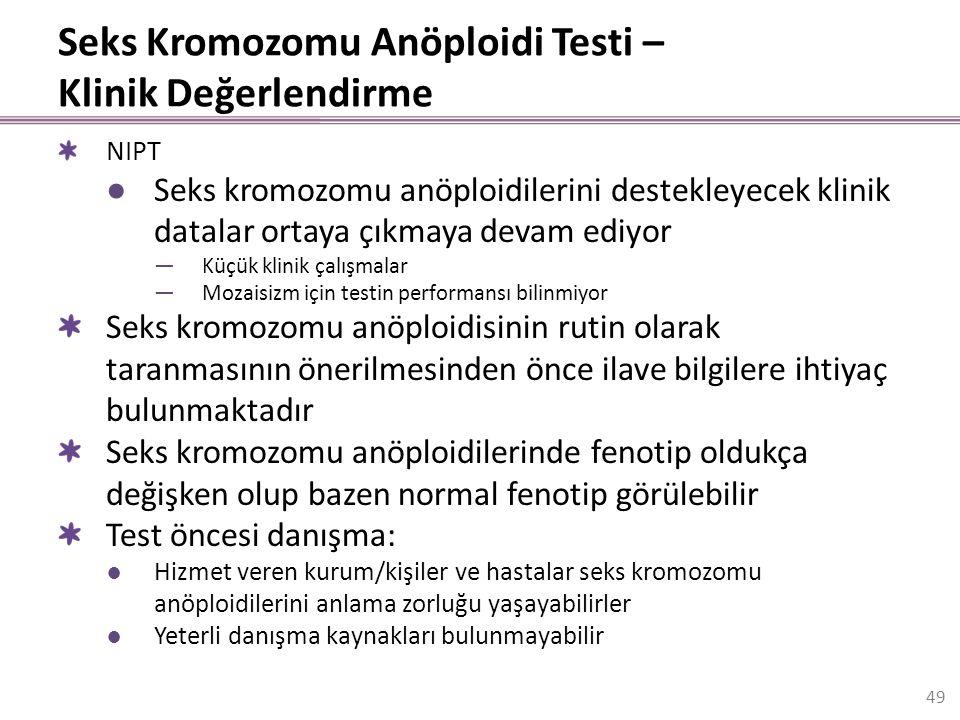 Seks Kromozomu Anöploidi Testi – Klinik Değerlendirme NIPT ●Seks kromozomu anöploidilerini destekleyecek klinik datalar ortaya çıkmaya devam ediyor —K