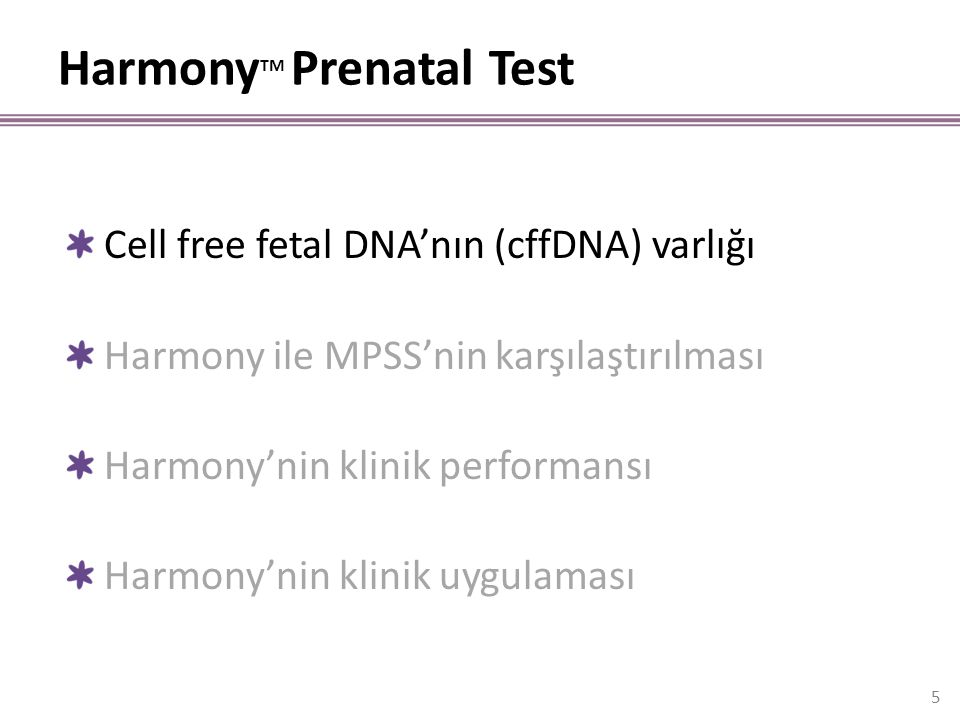 Harmony TM Prenatal Test 5 Cell free fetal DNA'nın (cffDNA) varlığı Harmony ile MPSS'nin karşılaştırılması Harmony'nin klinik performansı Harmony'nin