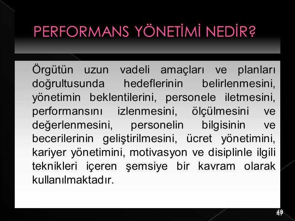 48 Örgütün uzun vadeli amaçları ve planları doğrultusunda hedeflerinin belirlenmesini, yönetimin beklentilerini, personele iletmesini, performansını i