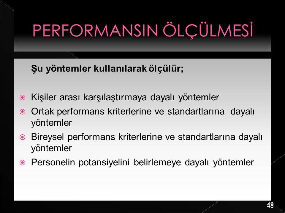 49 Şu yöntemler kullanılarak ölçülür;  Kişiler arası karşılaştırmaya dayalı yöntemler  Ortak performans kriterlerine ve standartlarına dayalı yöntem