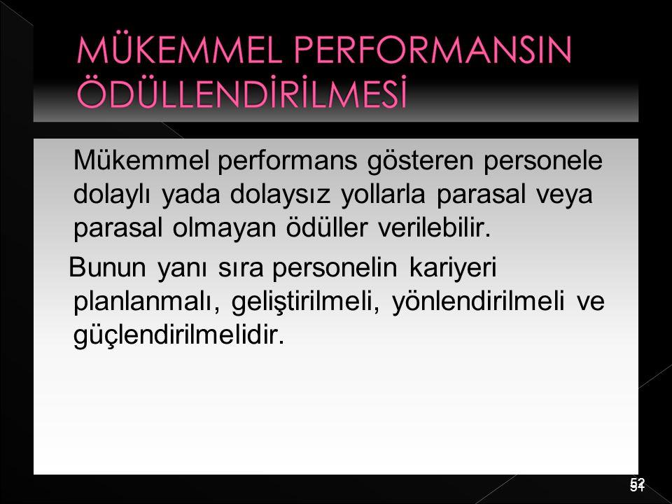 52 Mükemmel performans gösteren personele dolaylı yada dolaysız yollarla parasal veya parasal olmayan ödüller verilebilir. Bunun yanı sıra personelin