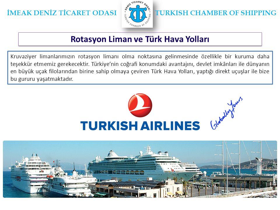 Rotasyon Liman ve Türk Hava Yolları İMEAK DENİZ TİCARET ODASI TURKISH CHAMBER OF SHIPPING Kruvaziyer limanlarımızın rotasyon limanı olma noktasına gelinmesinde özellikle bir kuruma daha teşekkür etmemiz gerekecektir.