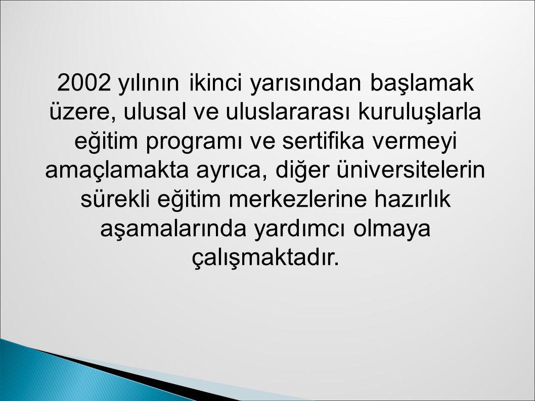 2002 yılının ikinci yarısından başlamak üzere, ulusal ve uluslararası kuruluşlarla eğitim programı ve sertifika vermeyi amaçlamakta ayrıca, diğer üniversitelerin sürekli eğitim merkezlerine hazırlık aşamalarında yardımcı olmaya çalışmaktadır.