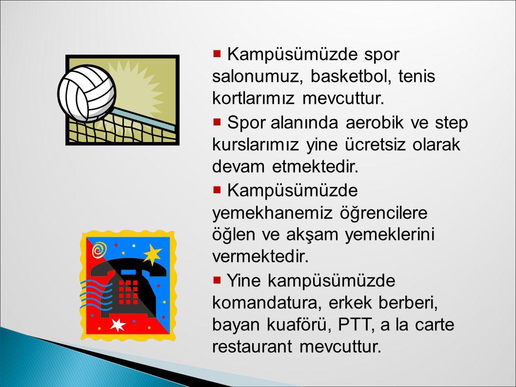  Kampüsümüzde spor salonumuz, basketbol, tenis kortlarımız mevcuttur.