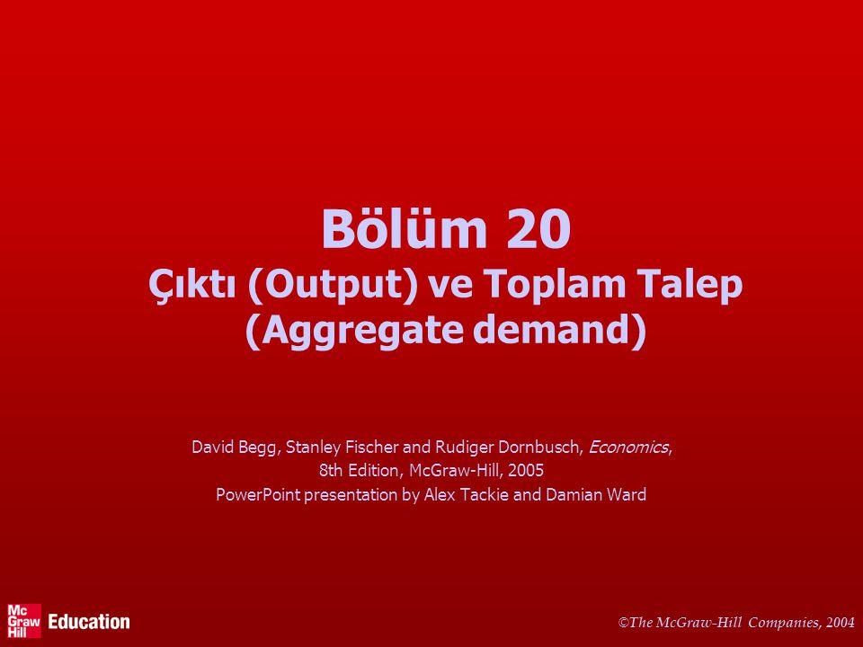 © © The McGraw-Hill Companies, 2004 Bölüm 20 Çıktı (Output) ve Toplam Talep (Aggregate demand) David Begg, Stanley Fischer and Rudiger Dornbusch, Econ