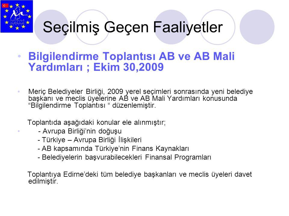 Seçilmiş Geçen Faaliyetler •Bilgilendirme Toplantısı AB ve AB Mali Yardımları ; Ekim 30,2009 •Meriç Belediyeler Birliği, 2009 yerel seçimleri sonrasın