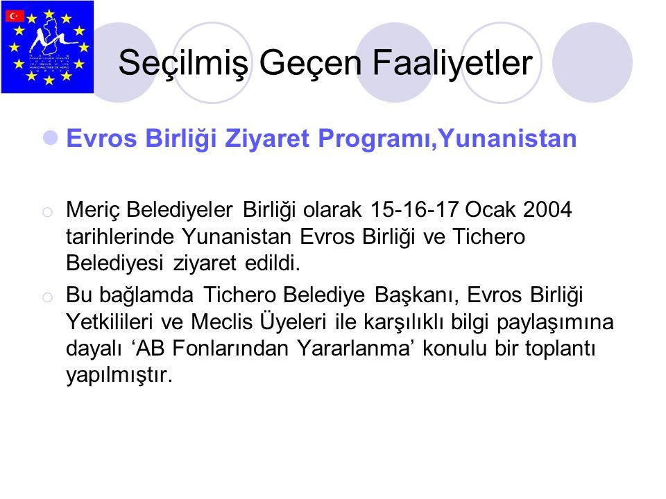 Seçilmiş Geçen Faaliyetler  Evros Birliği Ziyaret Programı,Yunanistan o Meriç Belediyeler Birliği olarak 15-16-17 Ocak 2004 tarihlerinde Yunanistan E