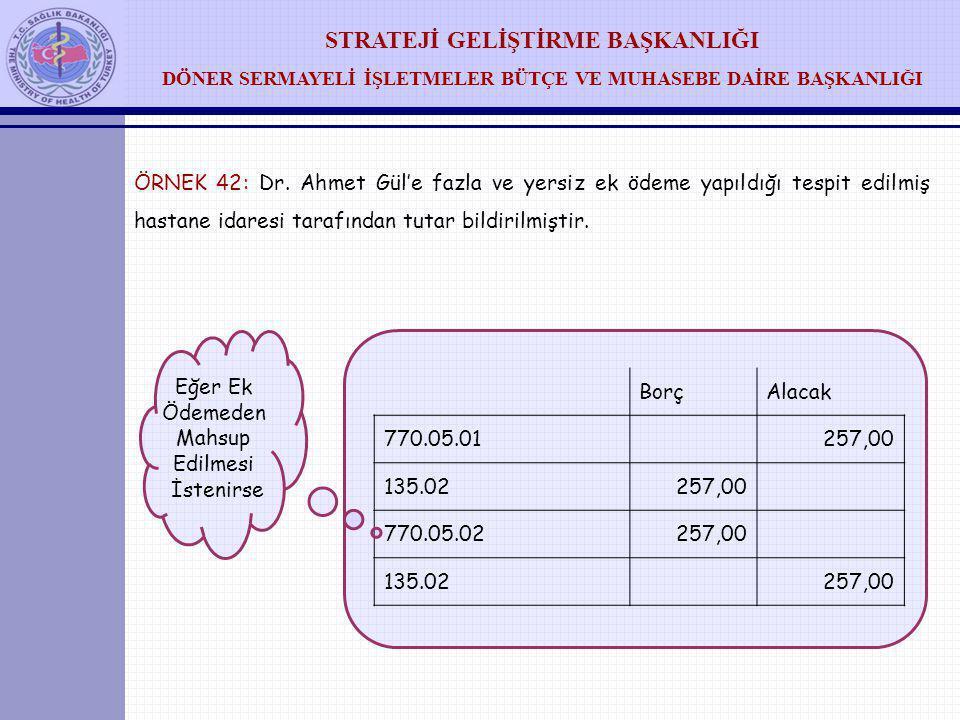 STRATEJİ GELİŞTİRME BAŞKANLIĞI DÖNER SERMAYELİ İŞLETMELER BÜTÇE VE MUHASEBE DAİRE BAŞKANLIĞI ÖRNEK 42: Dr. Ahmet Gül'e fazla ve yersiz ek ödeme yapıld