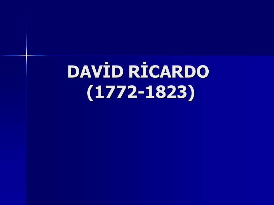 DAVİD RİCARDO (1772-1823)