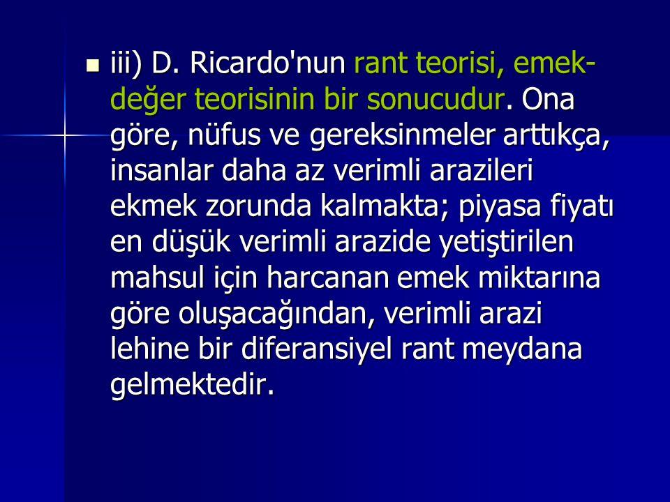  iii) D.Ricardo nun rant teorisi, emek- değer teorisinin bir sonucudur.