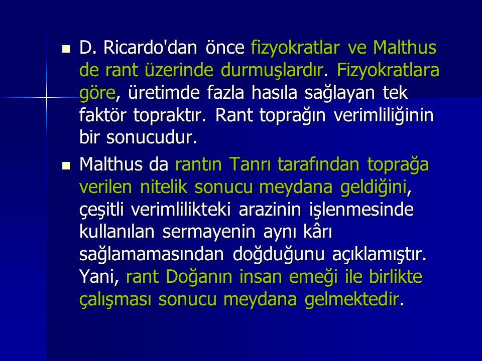  D.Ricardo dan önce fizyokratlar ve Malthus de rant üzerinde durmuşlardır.