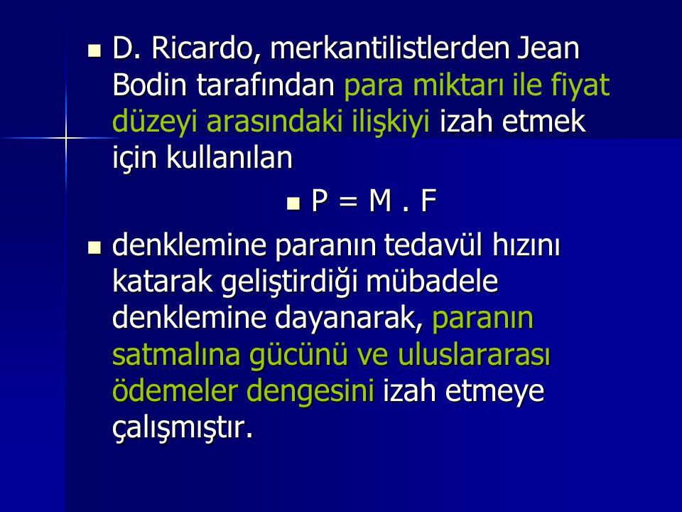  D.Ricardo, merkantilistlerden Jean Bodin tarafından izah etmek için kullanılan  D.