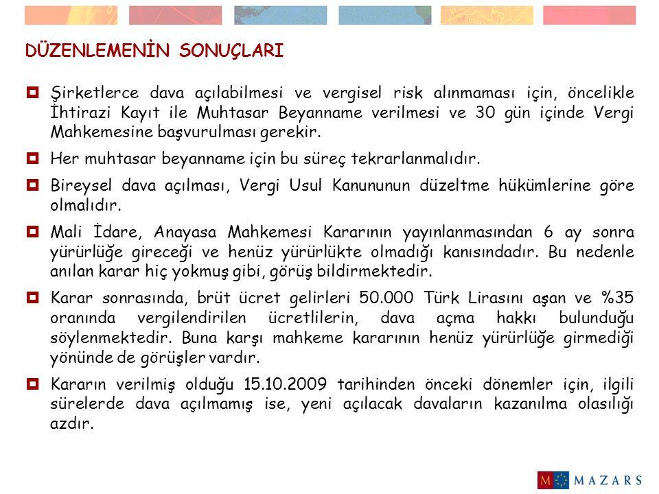 DÜZENLEMENİN SONUÇLARI  Kararla, '….fazlası %35 oranında….' ifadesinin iptal edilmesi sonucunda, artık 50.000 Türk Lirasının üzerinde vergileme yapılamayacağı yönünde görüşler de ileri sürülmektedir.