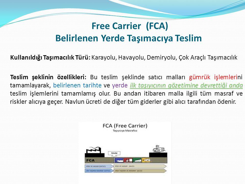 Free Carrier (FCA) Belirlenen Yerde Taşımacıya Teslim Kullanıldığı Taşımacılık Türü: Karayolu, Havayolu, Demiryolu, Çok Araçlı Taşımacılık ilk taşıyıc