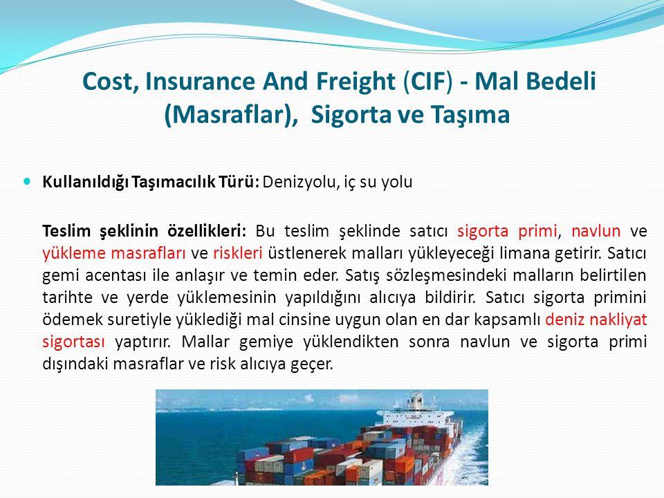 Cost, Insurance And Freight (CIF) - Mal Bedeli (Masraflar), Sigorta ve Taşıma  Kullanıldığı Taşımacılık Türü: Denizyolu, iç su yolu Teslim şeklinin ö
