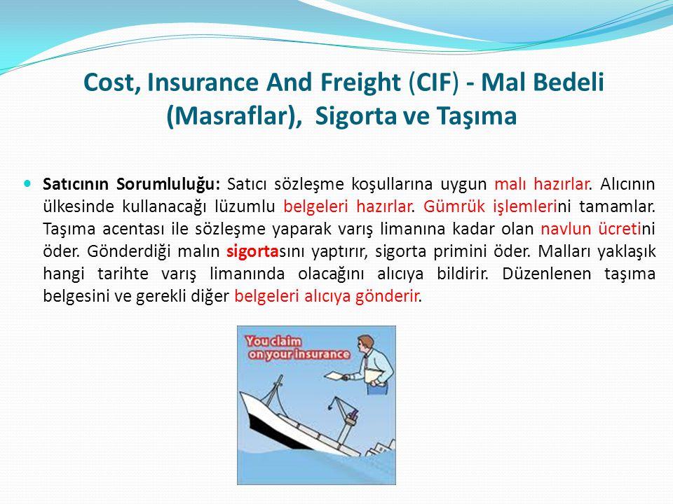 Cost, Insurance And Freight (CIF) - Mal Bedeli (Masraflar), Sigorta ve Taşıma  Satıcının Sorumluluğu: Satıcı sözleşme koşullarına uygun malı hazırlar