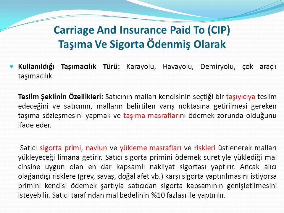 Carriage And Insurance Paid To (CIP) Taşıma Ve Sigorta Ödenmiş Olarak  Kullanıldığı Taşımacılık Türü: Karayolu, Havayolu, Demiryolu, çok araçlı taşım