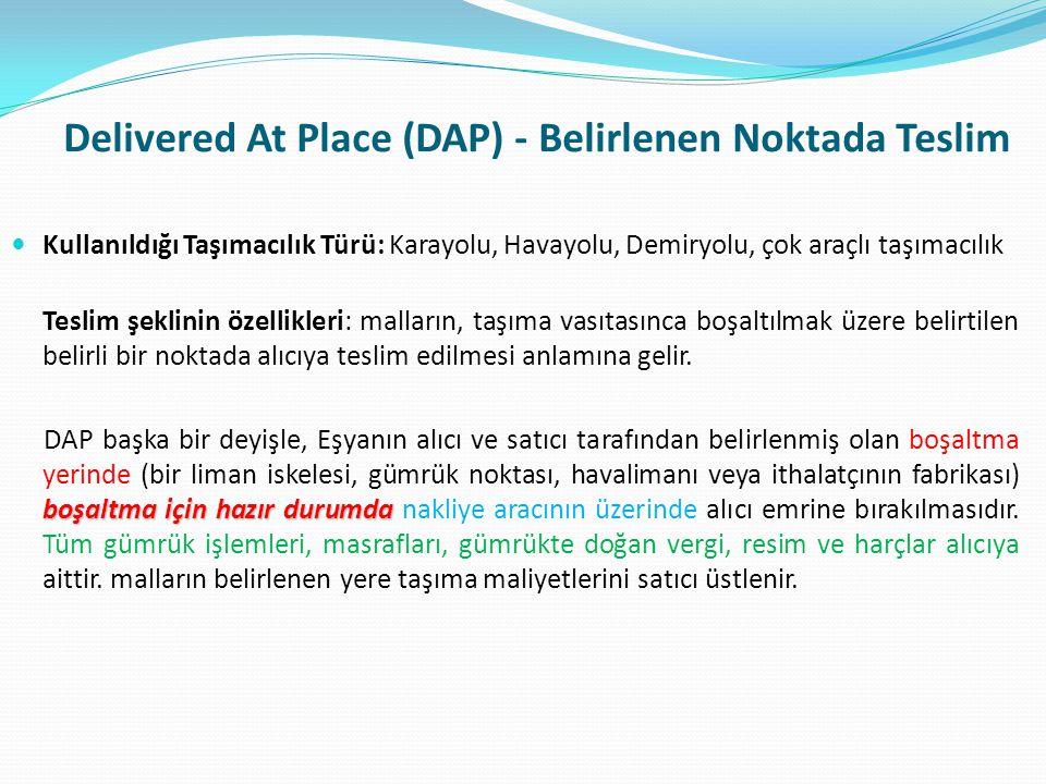Delivered At Place (DAP) - Belirlenen Noktada Teslim  Kullanıldığı Taşımacılık Türü: Karayolu, Havayolu, Demiryolu, çok araçlı taşımacılık Teslim şek