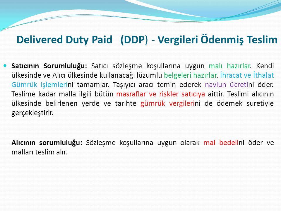 Delivered Duty Paid (DDP) - Vergileri Ödenmiş Teslim  Satıcının Sorumluluğu: Satıcı sözleşme koşullarına uygun malı hazırlar. Kendi ülkesinde ve Alıc