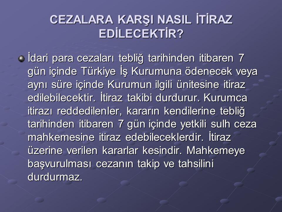 CEZALARA KARŞI NASIL İTİRAZ EDİLECEKTİR? İdari para cezaları tebliğ tarihinden itibaren 7 gün içinde Türkiye İş Kurumuna ödenecek veya aynı süre içind