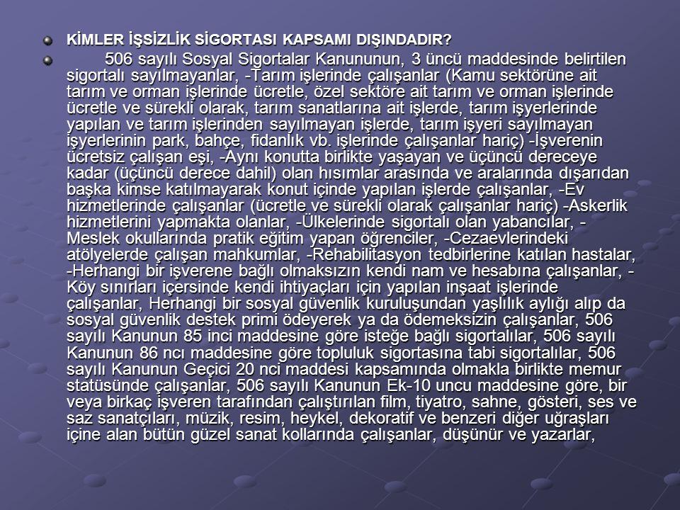 506 sayılı Kanunun Ek-13 üncü maddesine göre, 1593 sayılı Umumi Hıfzıssıhha Kanununda belirtilen genel kadınlar, 2925 sayılı Tarım İşçileri Sosyal Sigortalar Kanununun 2 nci maddesinde belirtilen isteğe bağlı sigortalılar, 657 sayılı Devlet Memurları Kanununa göre sözleşmeli personel statüsünde çalışanlar, 926 sayılı Türk Silahlı Kuvvetleri Personel Kanununa göre sözleşmeli personel statüsünde çalışanlar, 3269 sayılı Uzman Erbaş Kanununa göre sözleşmeli personel statüsünde çalışanlar, 3466 sayılı Uzman Jandarma Kanununa göre sözleşmeli personel statüsünde çalışanlar, 2802 sayılı Hakimler ve Savcılar Kanununa göre sözleşmeli personel statüsünde çalışanlar, 2547 sayılı Yüksek Öğretim Kanununa göre sözleşmeli personel statüsünde çalışanlar, 2914 sayılı Yüksek Öğretim Personel Kanununa göre sözleşmeli personel statüsünde çalışanlar, 233 ve 399 sayılı Kanun Hükmünde Kararnameler ile 190 sayılı Kanun Hükmünde Kararnameye tabi kamu kurum ve kuruluşlarının teşkilat kanunlarındaki hükümlere göre sözleşmeli personel statüsünde çalışanlar, 657 sayılı Devlet Memurları Kanununa göre geçici personel statüsünde çalıştırılanlar, 5590 sayılı Ticaret ve Sanayi Odaları, Ticaret Odaları, Sanayi Odaları, Deniz Ticaret Odaları, Ticaret Borsaları, Türkiye Ticaret Sanayi Deniz Ticaret Odaları ve Ticaret Borsaları Birliği Kanunu kapsamında çalışan sözleşmeli ve geçici personel ile hizmetliler.