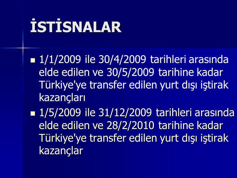 İSTİSNALAR   1/1/2009 ile 30/4/2009 tarihleri arasında elde edilen ve 30/5/2009 tarihine kadar Türkiye'ye transfer edilen yurt dışı iştirak kazançla