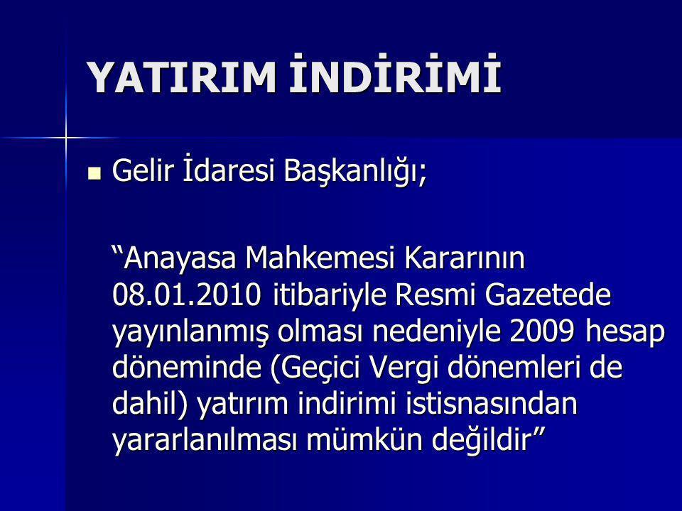 """YATIRIM İNDİRİMİ  Gelir İdaresi Başkanlığı; """"Anayasa Mahkemesi Kararının 08.01.2010 itibariyle Resmi Gazetede yayınlanmış olması nedeniyle 2009 hesap"""